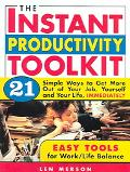 Instant Productivity Toolkit 21 Simple Ways to Get More Out of Your Job, Yourself and Your L...