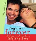 Together Forever The Gay Man's Guide To Lifelong Love