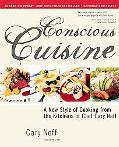 Conscious Cuisine A New Style of Cooking from the Kitchens of Chef Cary Neff