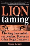 Lion Taming Working Successfully With Leaders, Bosses, And Other Tough Customers