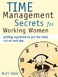 Time Management Secrets For Working Women Getting Organized To Get The Most Out Of Each Day