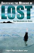 Unlocking the Meaning of Lost An Unauthorized Guide