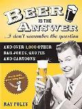 Beer Is the Answer. . .i Don't Remember the Question And over 1,000 Other Bar Jokes, Quotes ...