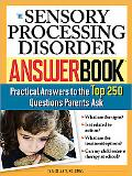 Sensory Processing Disorder Answer Book: The Top 275 Questions Parents Ask
