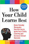 How Your Child Learns Best: Brain-Friendly Strategies You Can Use to Ignite Your Child's Lea...