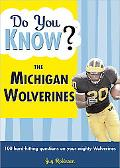 Do You Know the Michigan Wolverines? 100 Hard-hitting Questions on Your Mighty Wolverines