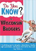 Do You Know the Wisconsin Badgers? 100 Hard-hitting Questions on Your Bucky Badgers