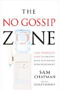 The No Gossip Zone: A No-Nonsense Guide to a Healthy, High-Performing Work Environment