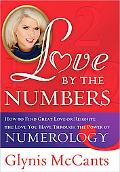 Love by the Numbers: How to Find Great Love or Reignite the Love You Have Through the Power ...