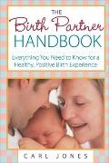 The/New Childbirth Partner : Step-by-Step Advice and Support for Fathers, Family, and Friends