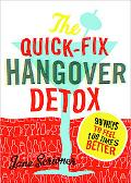The Quick-Fix Hangover Detox: 99 Ways to Feel 100 Times Better