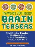 The World's 200 Hardest Brain Teasers: Mind-Boggling Puzzles, Problems, and Curious Question...