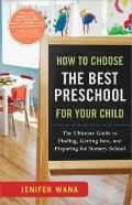 How to Choose the Best Preschool for Your Child : The Ultimate Guide to Finding, Getting int...
