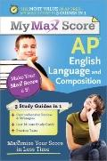 Max My Score AP English Language: Maximize Your Score in Less Time