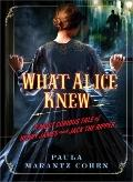 What Alice Knew : A Most Curious Novel of Henry James and Jack the Ripper