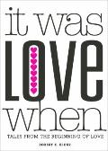 It Was Love When... : Tales from the Beginning of Love
