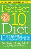 The Perfect 10 Diet: 10 Key Hormones That Hold the Secret to Losing Weight and Feeling Great...
