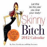 2012 Skinny Bitch boxed calendar: Let This Be the Year You Love Your Body!