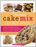 The Ultimate Cake Mix Cookie Book: More Than 375 Delectable Cookie Recipes That Begin with a...