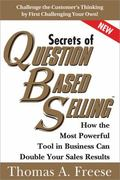 Secrets of Question-Based Selling : How the Most Powerful Tool in Business Can Double Your S...