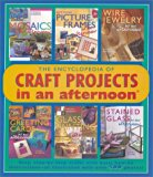 The Encyclopedia of Craft Projects in an afternoon®: Easy, Step-by-Step Crafts with Basic Ho...