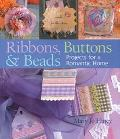 Ribbons, Buttons & Beads Projects for a Romantic Home