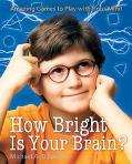 How Bright Is Your Brain Amazing Games to Play With Your Mind