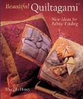 Beautiful Quiltagami New Ideas for Fabric Folding