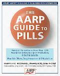AARP Guide to Pills Essential Information on More Than 1,200 Prescription and Nonprescriptio...