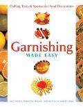 Garnishing Made Easy Crafting Tasty & Spectacular Food Decorations