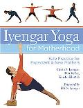 Iyengar Yoga for Motherhood Safe Practice for Expectant And Early Mothers