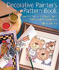 Decorative Painter's Pattern Book Over 500 Designs For Paper, Glass, Wood, Walls & Needlework