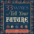 33 Ways to Tell Your Future : Tune in, Get Answers, and Predict!