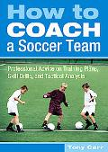 How To Coach A Soccer Team Professional Advice On Training Plans, Skill Drills, And Tactical...