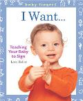 Baby Fingers I Want . . . Teaching Your Baby to Sign