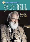 Alexander Graham Bell Giving Voice to the World