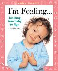 Baby Fingers I'm Feeling . . . Teaching Your Baby to Sign