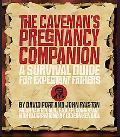 Caveman's Pregnancy Companion A Survival Guide for Expectant Fathers
