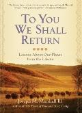 To You We Shall Return : Lessons about Our Planet from the Lakota
