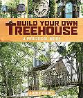 Build Your Own Treehouse A Practical Guide