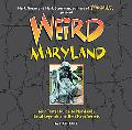 Weird Maryland Your Travel Guide to Maryland's Local Legends and Best Kept Secrets