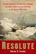 Resolute The Epic Search for the Northwest Passage And John Franklin, And the Discovery of t...