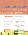 Franchise Times Guide to Selecting, Buying, and Owning a Franchise