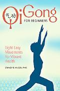 Qi Gong for Beginners Eight Easy Movements for Vibrant Health