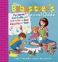 The Babysitter's Survival Guide: Fun Games, Cool Crafts, and How to Be the Best Babysitter i...