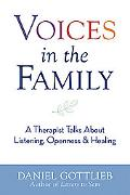 Voices in the Family A Therapist Talks About Listening, Openness, and Healing