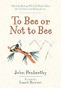 To Bee or Not to Bee A Book for Beeings Who Feel There's More to Life Than Just Making Honey