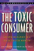 Toxic Consumer Living Healthy in a Hazardous World