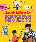 Last-Minute Science Fair Projects (Scholastic): When Your Bunsen's Not Burning but the Clock...
