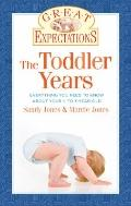 Great Expectations: the Toddler Years : Everything You Need to Know about Your 1- To 3-Year-Old